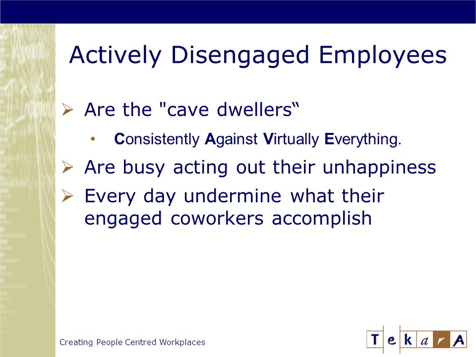 Creating People Centred Workplaces Actively Disengaged Employees  Are the cave dwellers Consistently Against Virtually Everything.