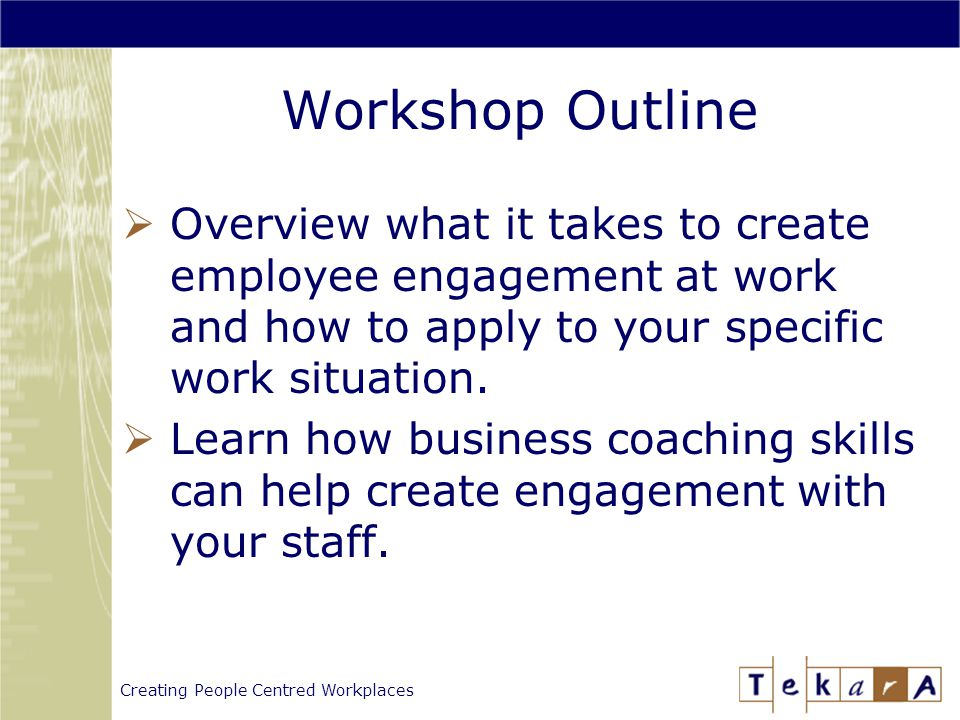 Creating People Centred Workplaces Agenda  Introductions (5 minutes)  Presentation (20 minutes)  Application using Business Coaching (25 minutes)  Wrap-Up (5 minutes)