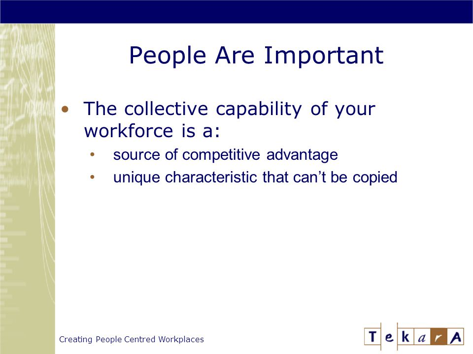 Creating People Centred Workplaces  Select A Person Typical Managers  Based on experience, intelligence, and determination Great Managers  Based on talent, plus … 3.