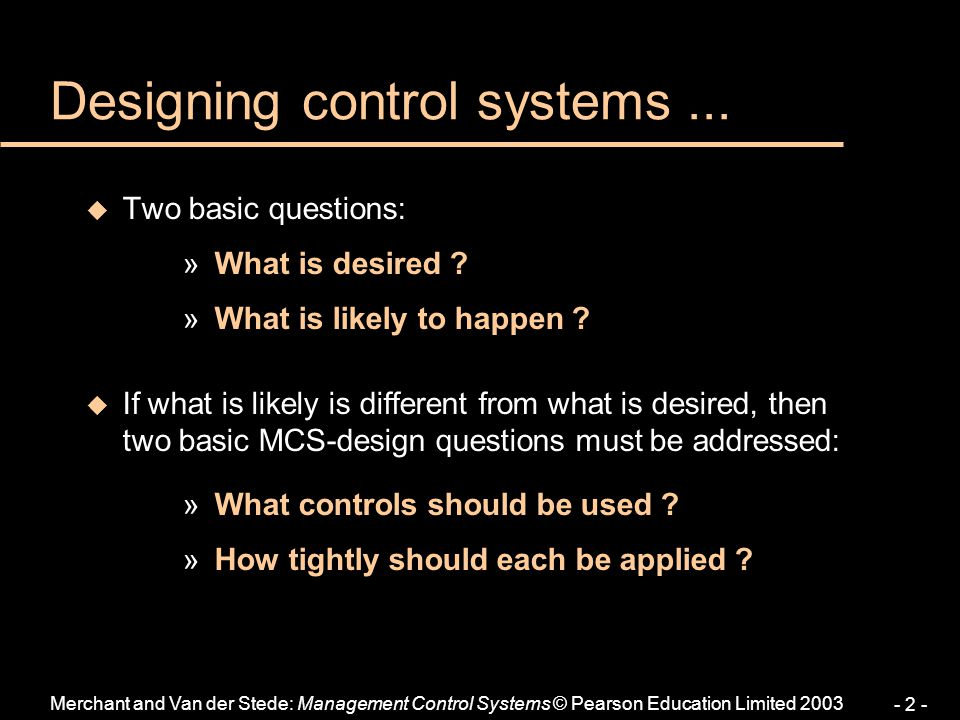 - 2 - Designing control systems... u Two basic questions: » What is desired ? » What is likely to happen ? u If what is likely is different from what