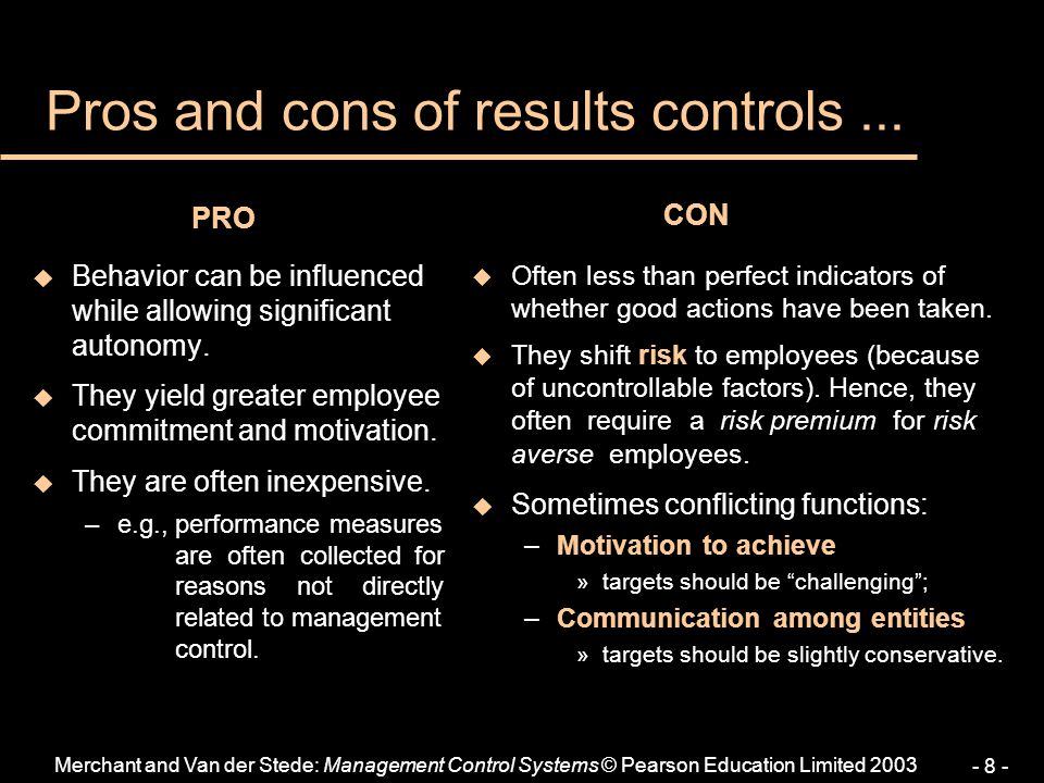 Merchant and Van der Stede: Management Control Systems © Pearson Education Limited 2003 - 8 - u Behavior can be influenced while allowing significant