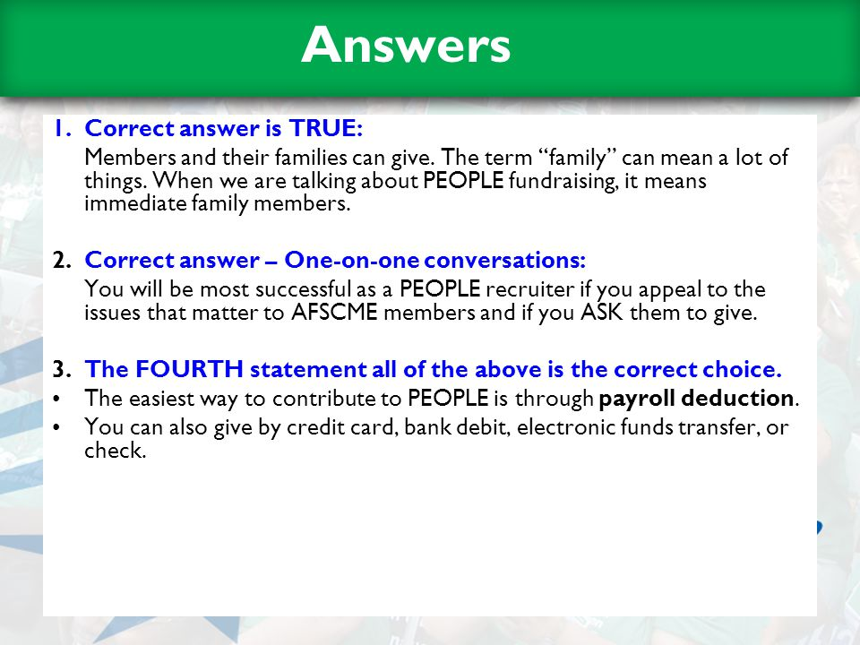 Answers 1.Correct answer is TRUE: Members and their families can give.