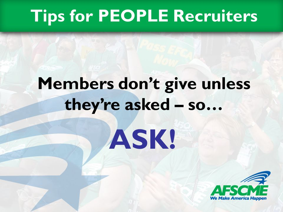 Members don't give unless they're asked – so… ASK! Tips for PEOPLE Recruiters