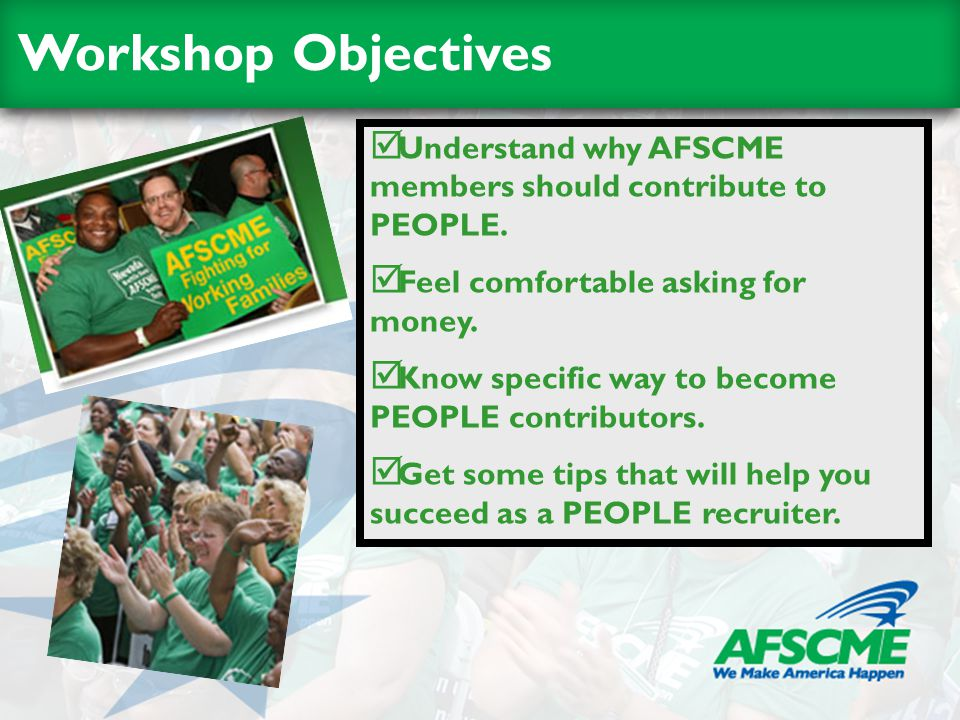 Workshop Objectives  Understand why AFSCME members should contribute to PEOPLE.
