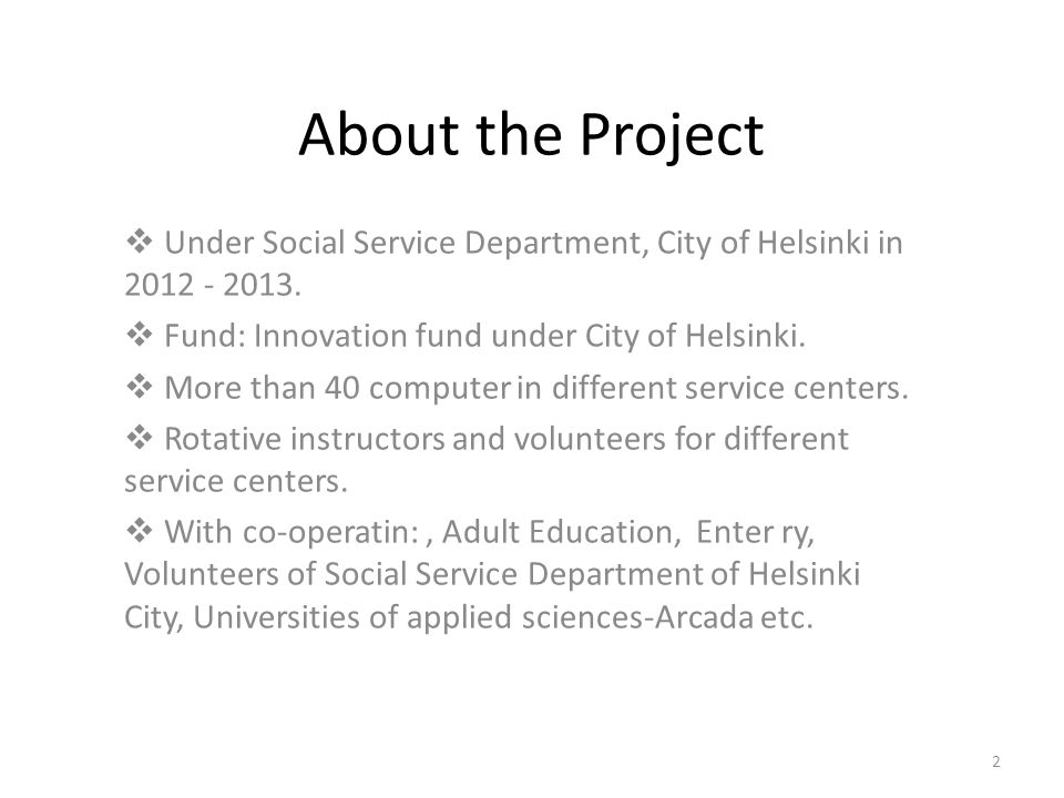 2 About the Project  Under Social Service Department, City of Helsinki in 2012 - 2013.