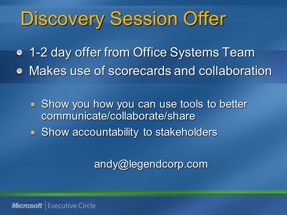 Discovery Session Offer Discovery Session Offer 1-2 day offer from Office Systems Team Makes use of scorecards and collaboration Show you how you can