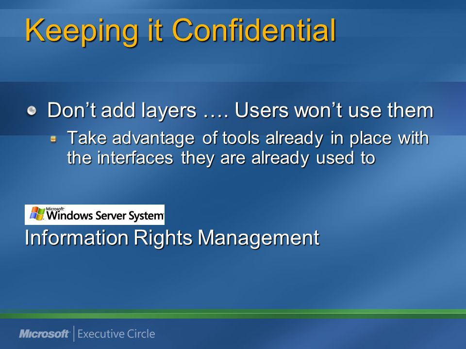 Keeping it Confidential Don't add layers …. Users won't use them Take advantage of tools already in place with the interfaces they are already used to