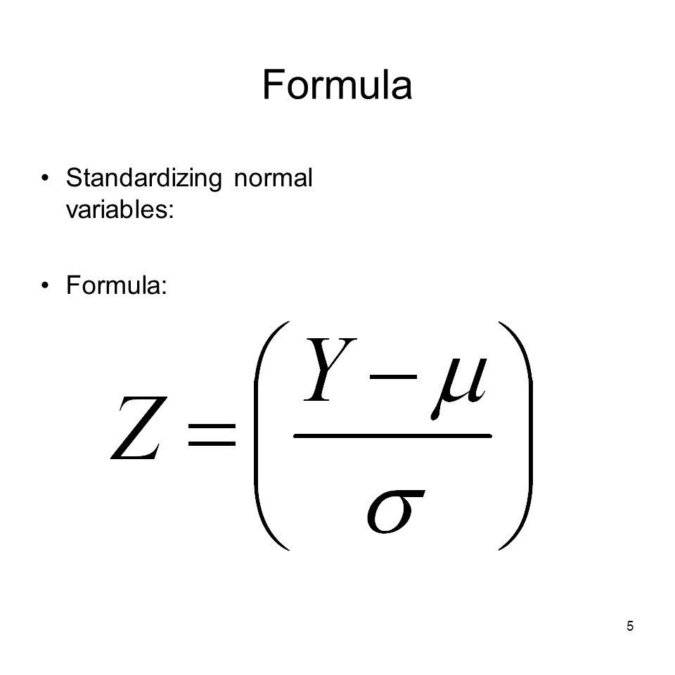 5 Formula Standardizing normal variables: Formula: