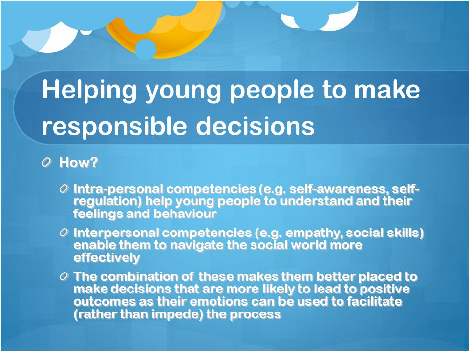 Helping young people to make responsible decisions How.