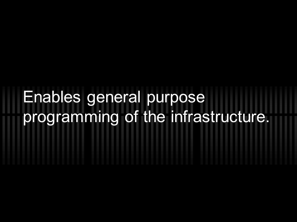 Enables general purpose programming of the infrastructure.