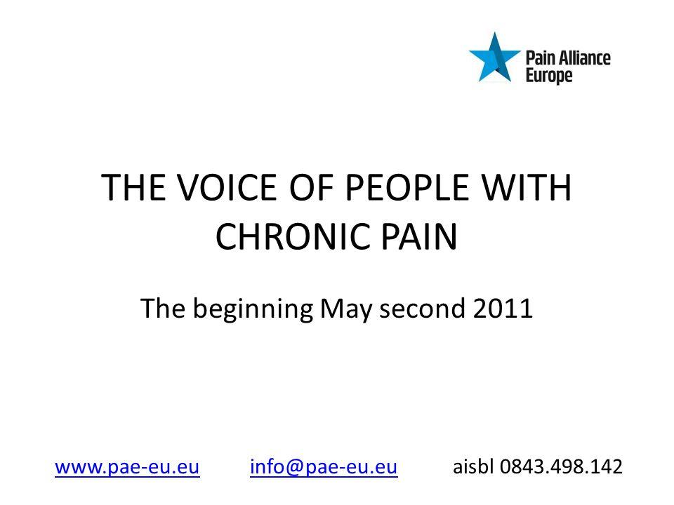 THE VOICE OF PEOPLE WITH CHRONIC PAIN The beginning May second 2011 www.pae-eu.euwww.pae-eu.eu info@pae-eu.eu aisbl 0843.498.142info@pae-eu.eu