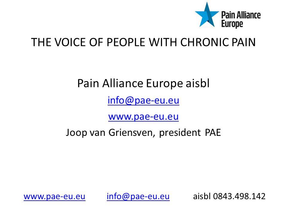 THE VOICE OF PEOPLE WITH CHRONIC PAIN Pain Alliance Europe aisbl info@pae-eu.eu www.pae-eu.eu Joop van Griensven, president PAE www.pae-eu.euwww.pae-eu.eu info@pae-eu.eu aisbl 0843.498.142info@pae-eu.eu
