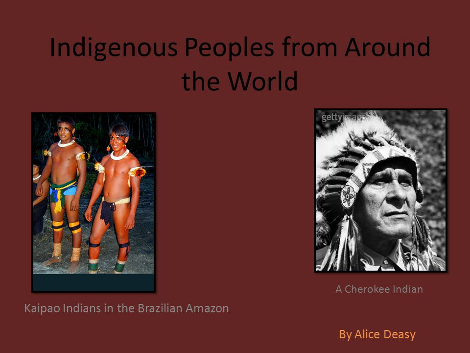 Indigenous Peoples from Around the World Kaipao Indians in the Brazilian Amazon By Alice Deasy A Cherokee Indian