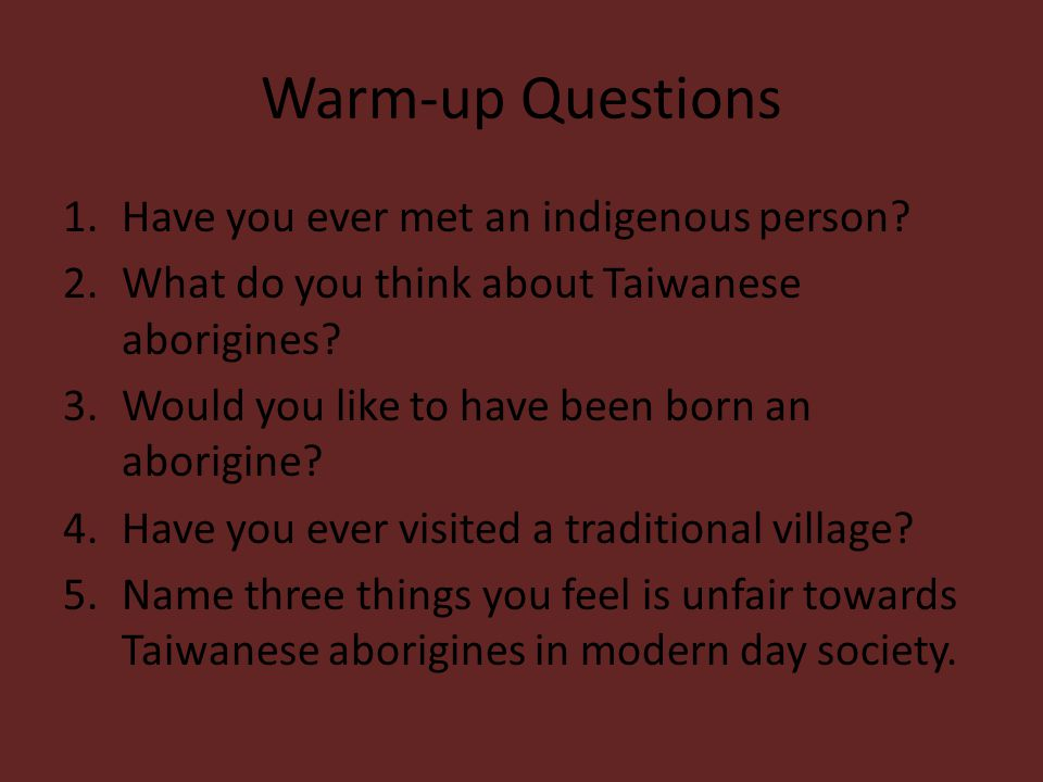Warm-up Questions 1.Have you ever met an indigenous person.