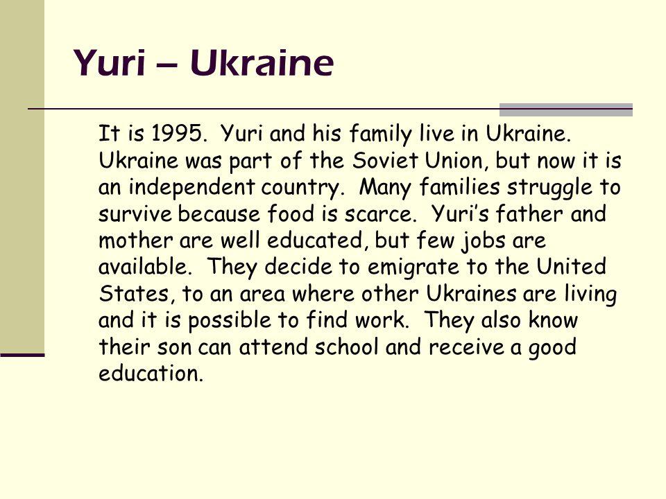 Yuri – Ukraine It is 1995. Yuri and his family live in Ukraine.