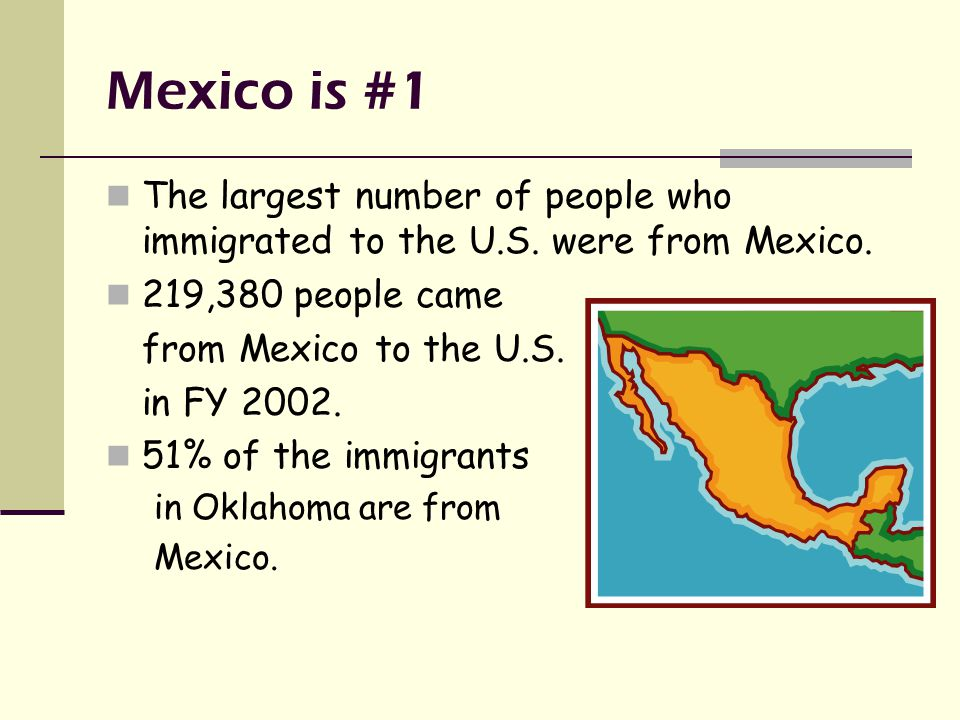 Mexico is #1 The largest number of people who immigrated to the U.S.