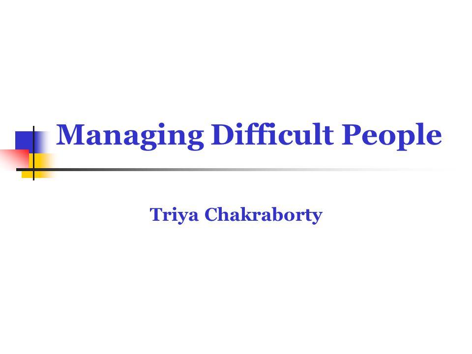 Managing Difficult People Triya Chakraborty