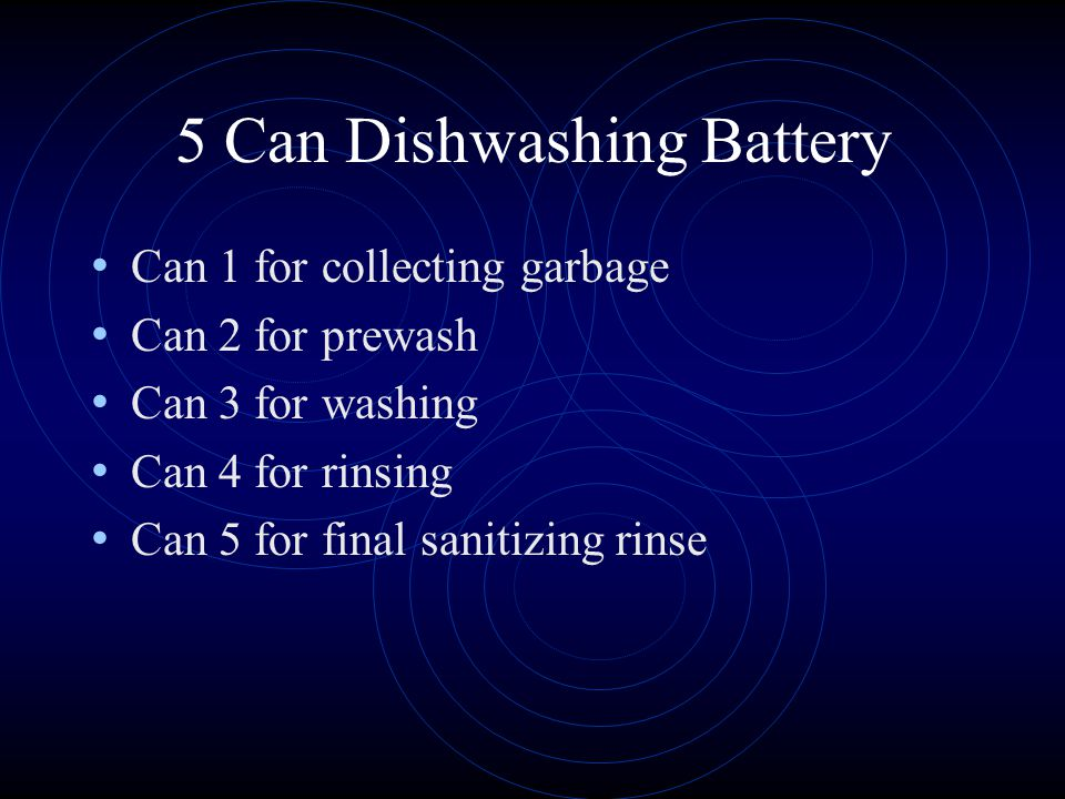 5 Can Dishwashing Battery Can 1 for collecting garbage Can 2 for prewash Can 3 for washing Can 4 for rinsing Can 5 for final sanitizing rinse
