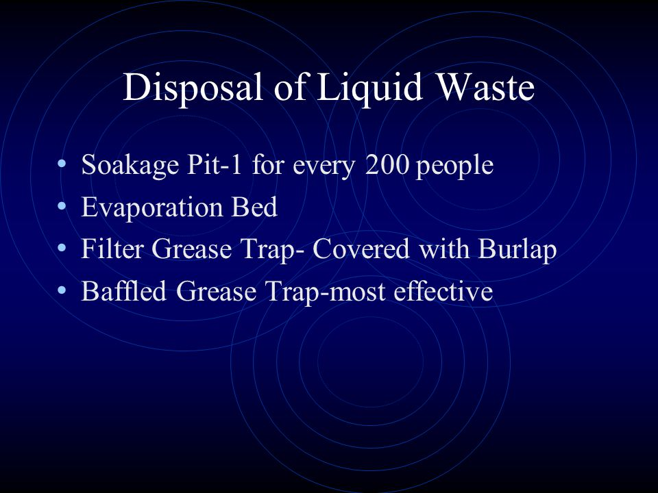 Disposal of Liquid Waste Soakage Pit-1 for every 200 people Evaporation Bed Filter Grease Trap- Covered with Burlap Baffled Grease Trap-most effective