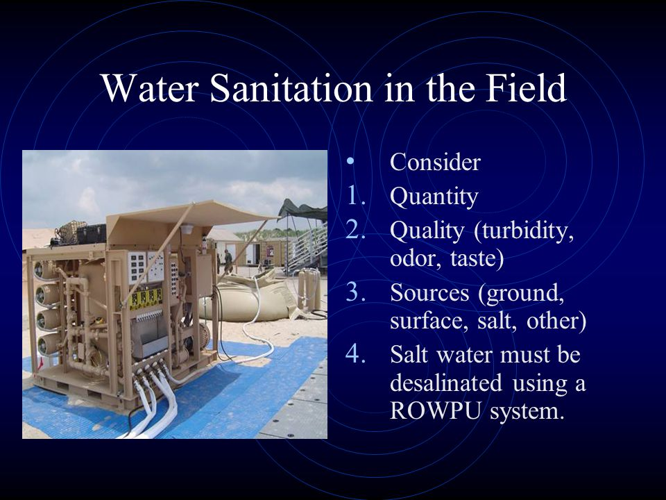 Water Sanitation in the Field Consider 1. Quantity 2.