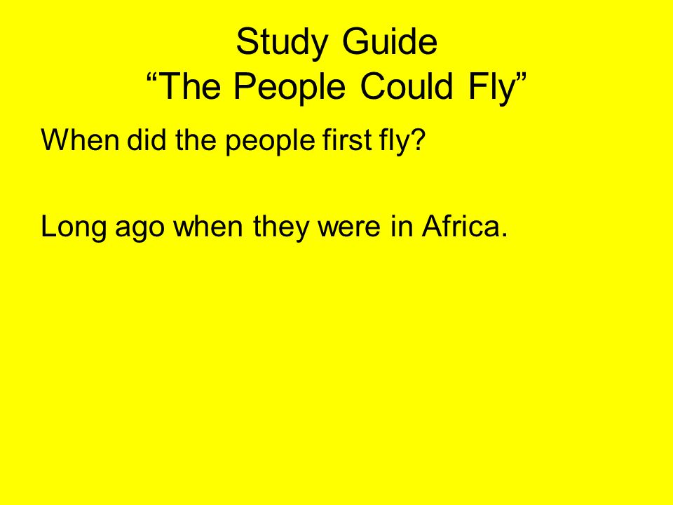 """Study Guide """"The People Could Fly"""" When did the people first fly? Long ago when they were in Africa."""