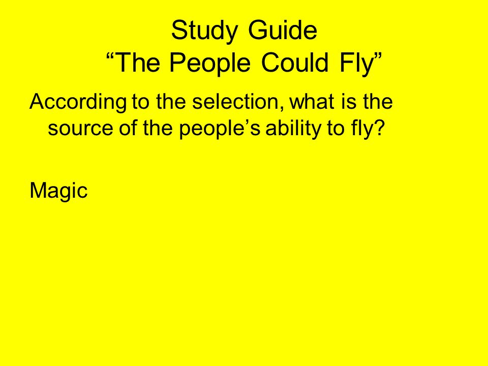 """Study Guide """"The People Could Fly"""" According to the selection, what is the source of the people's ability to fly? Magic"""