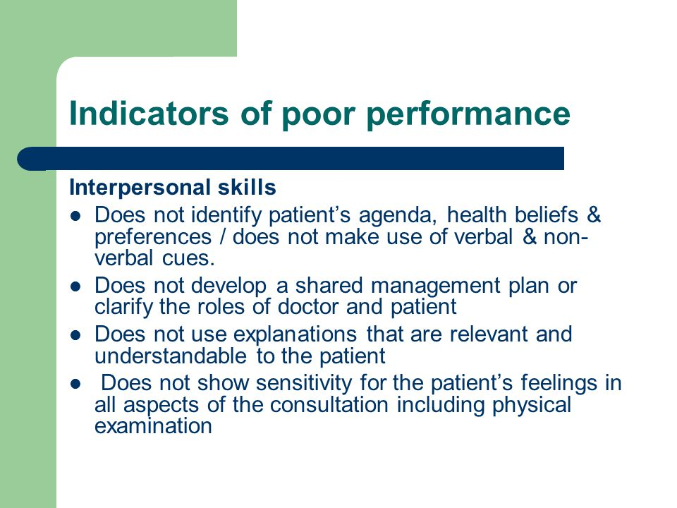 Indicators of poor performance Interpersonal skills Does not identify patient's agenda, health beliefs & preferences / does not make use of verbal & non- verbal cues.