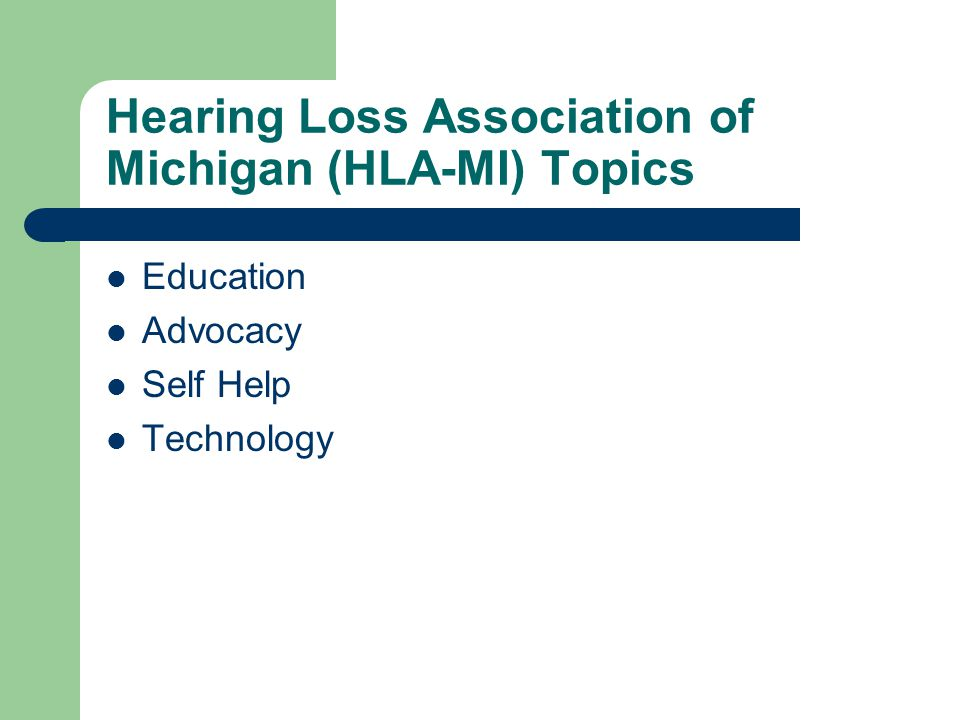 Hearing Loss Association of Michigan (HLA-MI) Topics Education Advocacy Self Help Technology