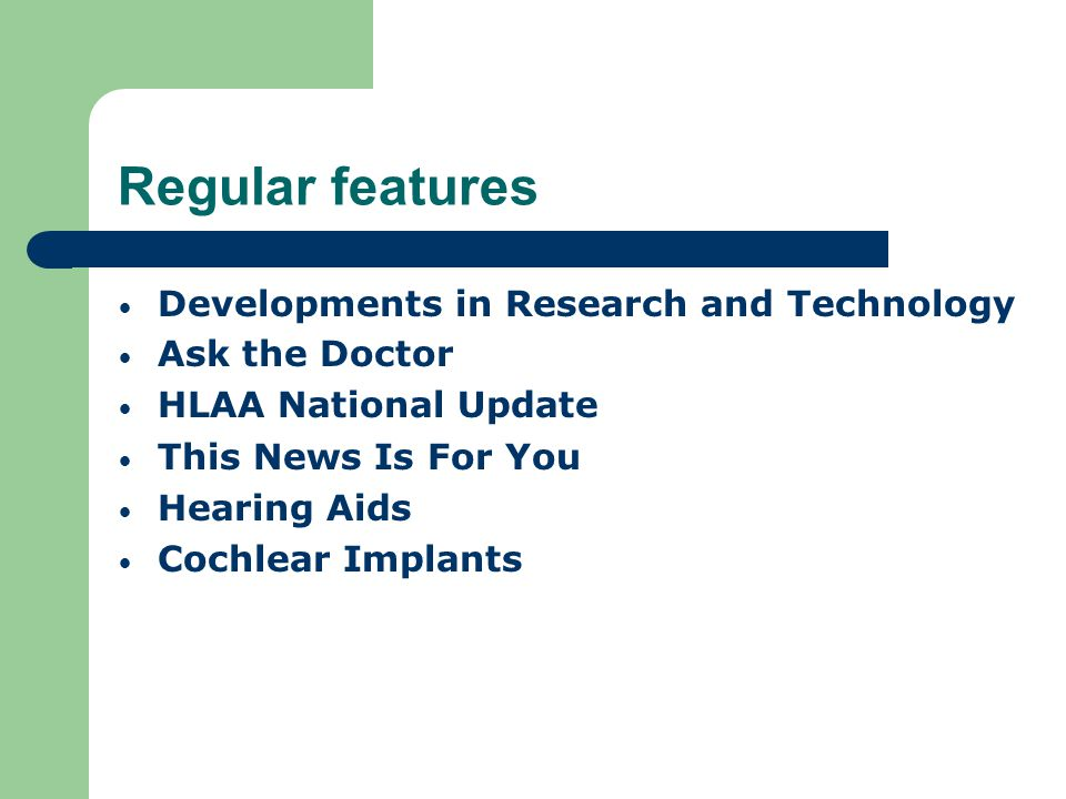 Regular features Developments in Research and Technology Ask the Doctor HLAA National Update This News Is For You Hearing Aids Cochlear Implants