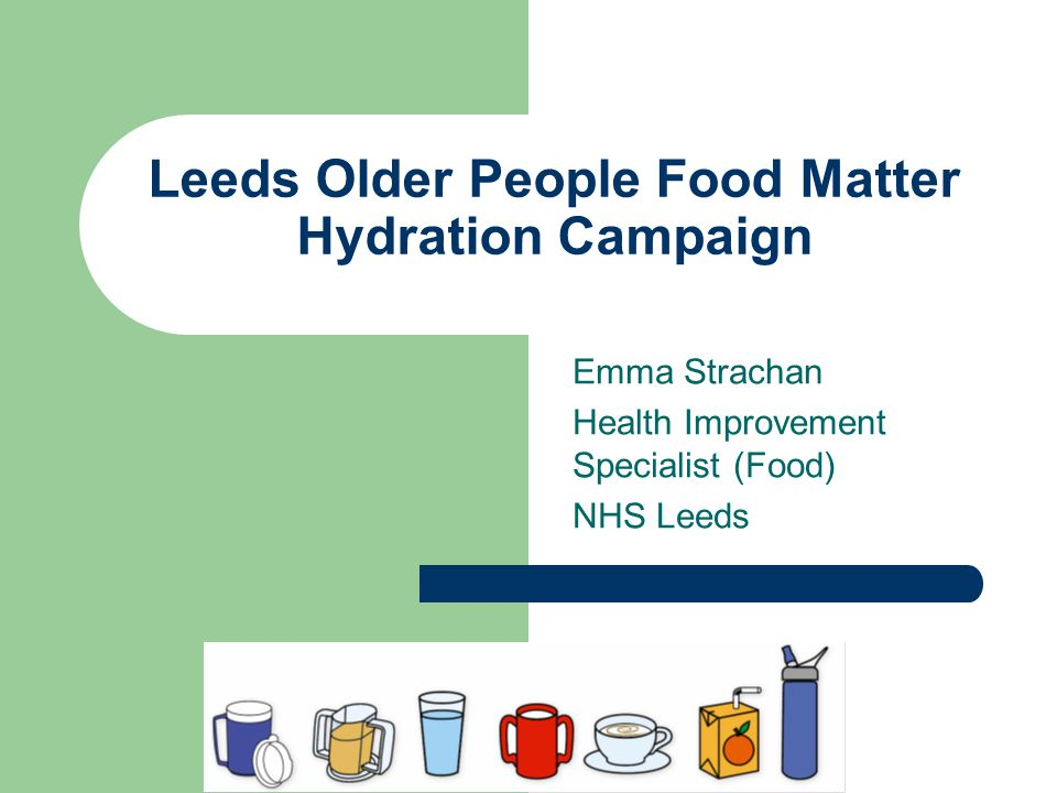 Leeds Older People Food Matter Hydration Campaign Emma Strachan Health Improvement Specialist (Food) NHS Leeds