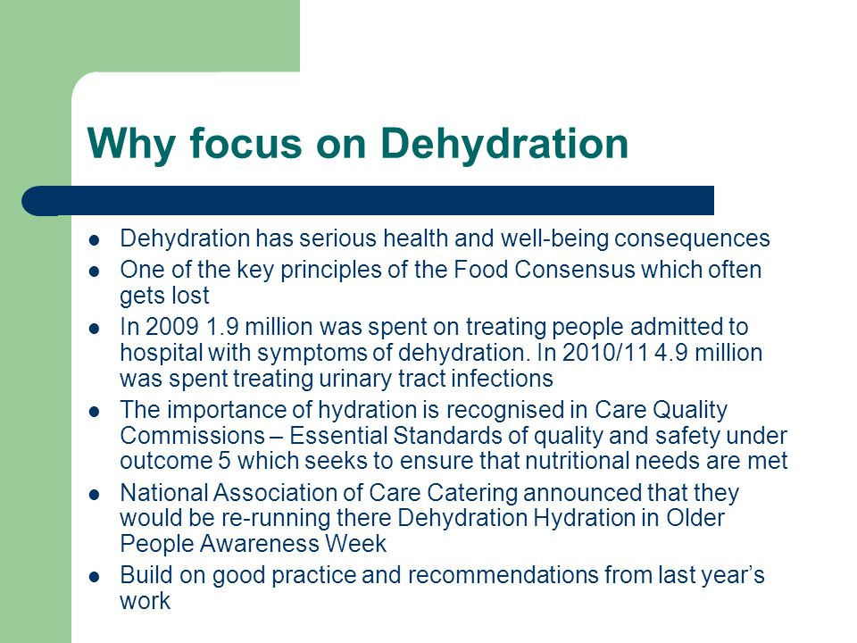 Why focus on Dehydration Dehydration has serious health and well-being consequences One of the key principles of the Food Consensus which often gets lost In million was spent on treating people admitted to hospital with symptoms of dehydration.
