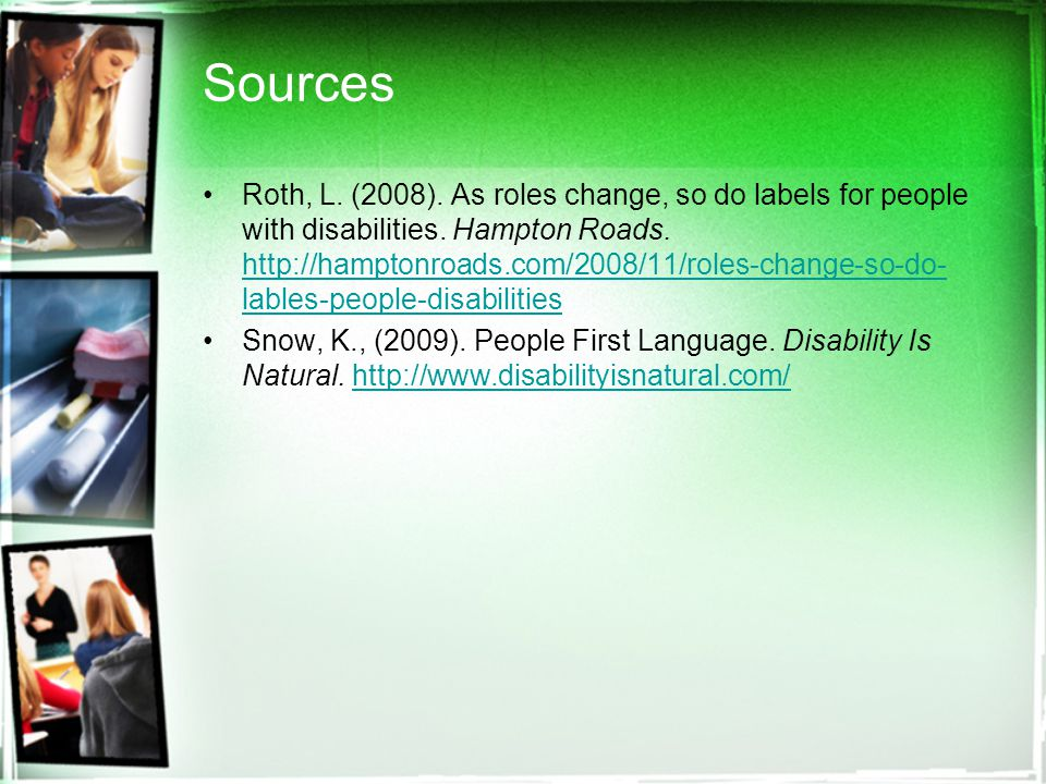 Sources Roth, L. (2008). As roles change, so do labels for people with disabilities.