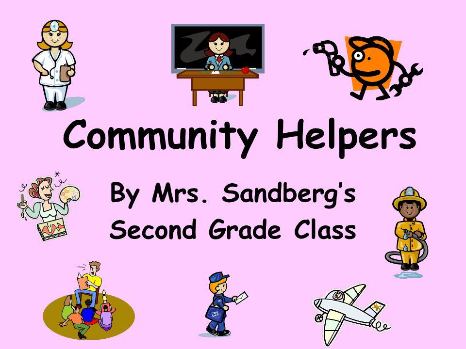 Community Helpers By Mrs. Sandberg's Second Grade Class