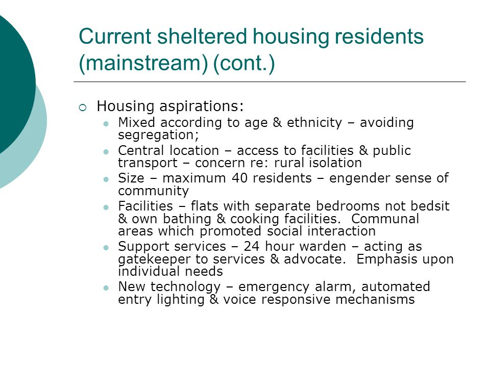 Current sheltered housing residents - BME  Move to sheltered housing seen as only option – life crisis – organised by family  Positive aspects similar to White British  Negative aspects: lack of organised activities Lack of cultural specific facilities Lack of consultation between staff & residents Size of bedsits/studios Many would consider moving to alternative supported housing
