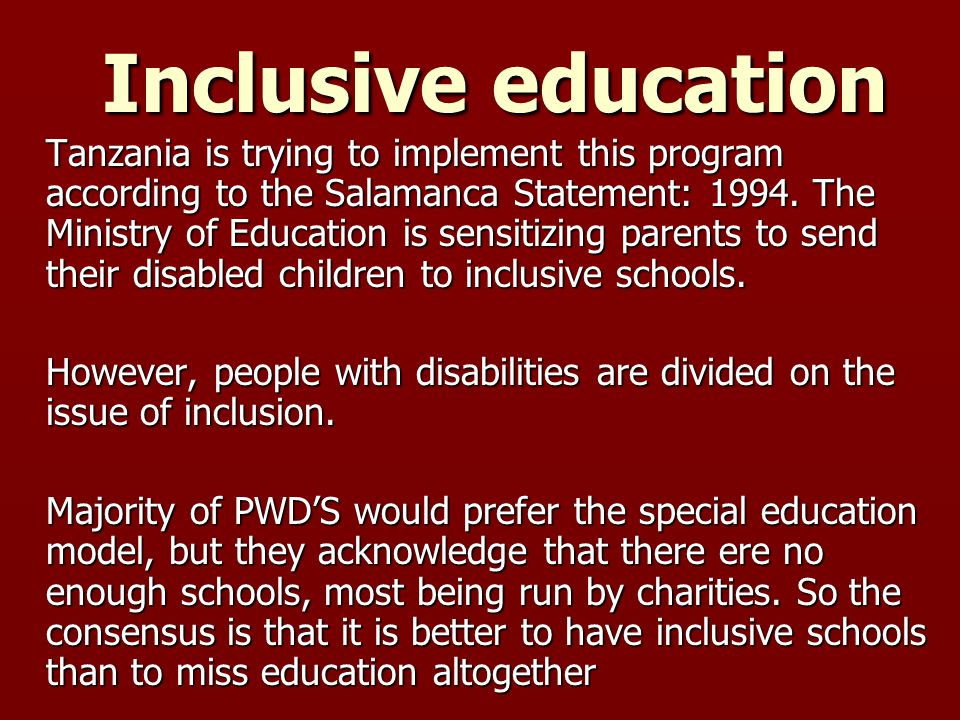Inclusive education Inclusive education Tanzania is trying to implement this program according to the Salamanca Statement: 1994.