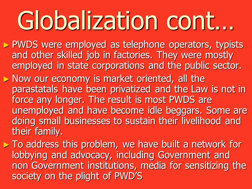 Globalization cont… ► PWDS were employed as telephone operators, typists and other skilled job in factories.
