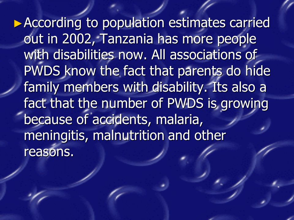 ► According to population estimates carried out in 2002, Tanzania has more people with disabilities now.