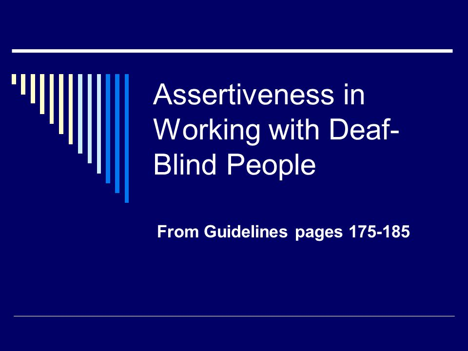 Assertiveness in Working with Deaf- Blind People From Guidelines pages 175-185