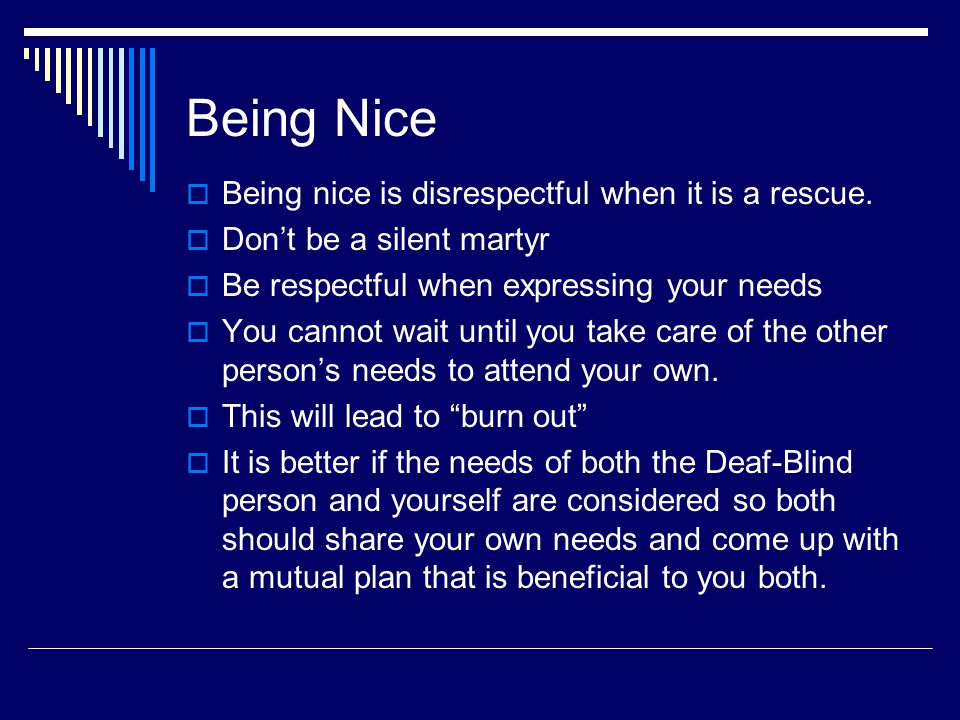 Being Nice  Being nice is disrespectful when it is a rescue.