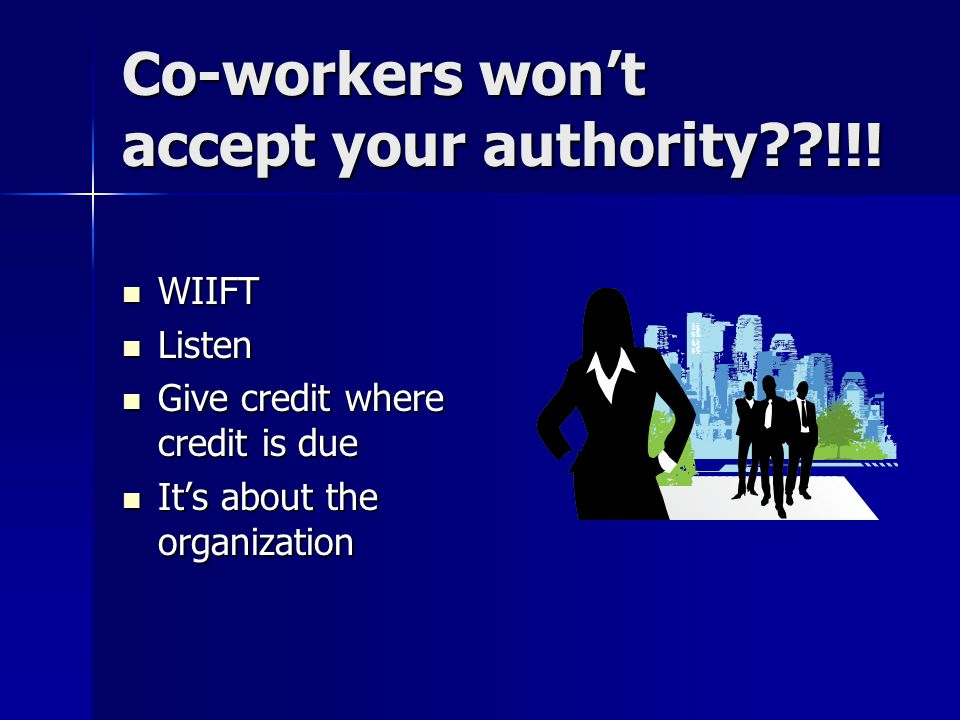 Co-workers won't accept your authority??!!.