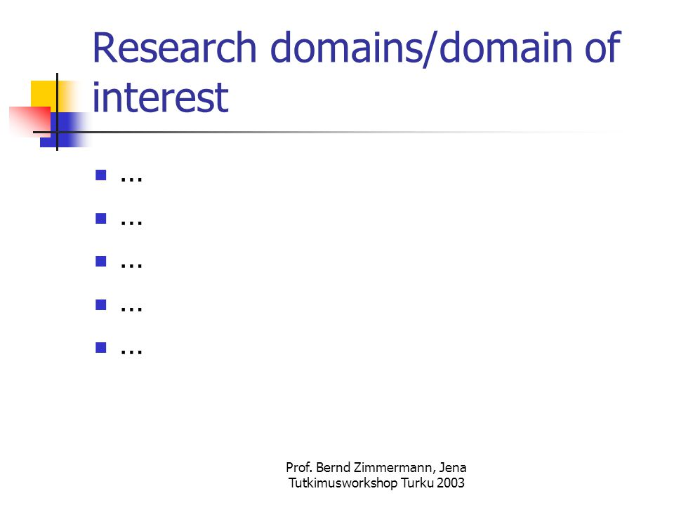 Prof. Bernd Zimmermann, Jena Tutkimusworkshop Turku 2003 Research domains/domain of interest …