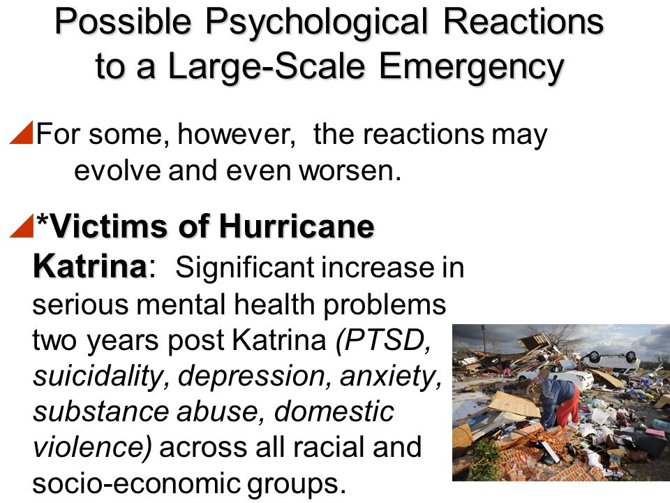 Possible Psychological Reactions to a Large-Scale Emergency For most people, things get better with time…