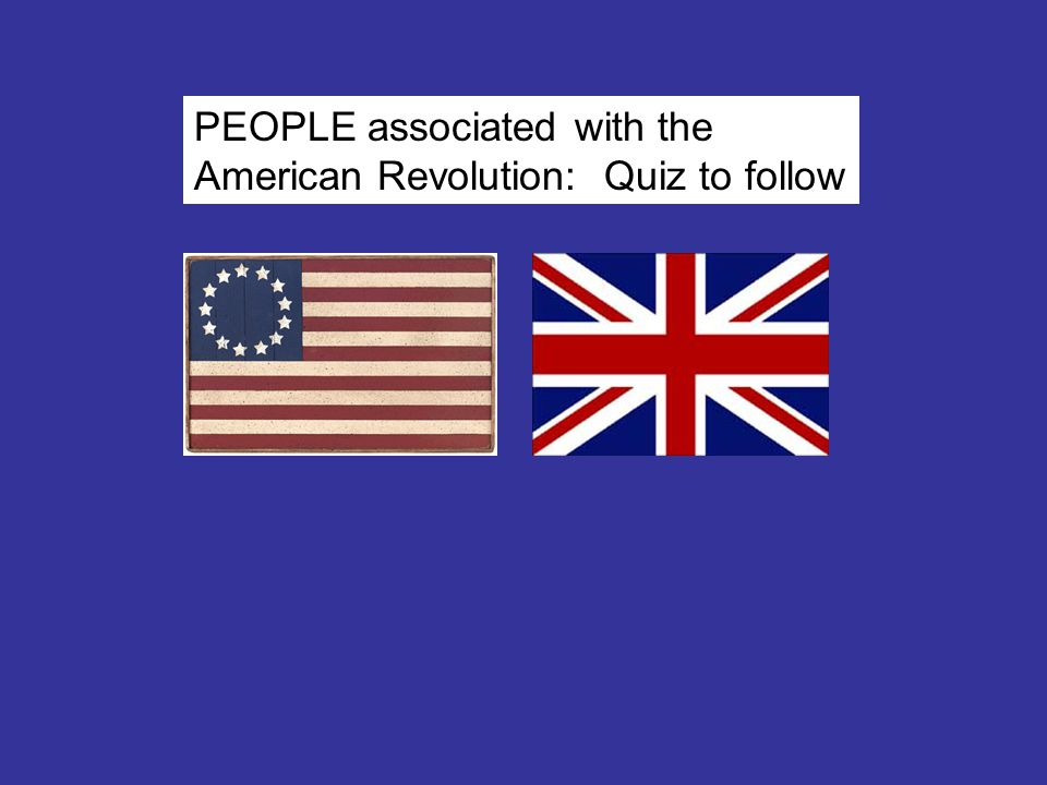 PEOPLE associated with the American Revolution: Quiz to follow