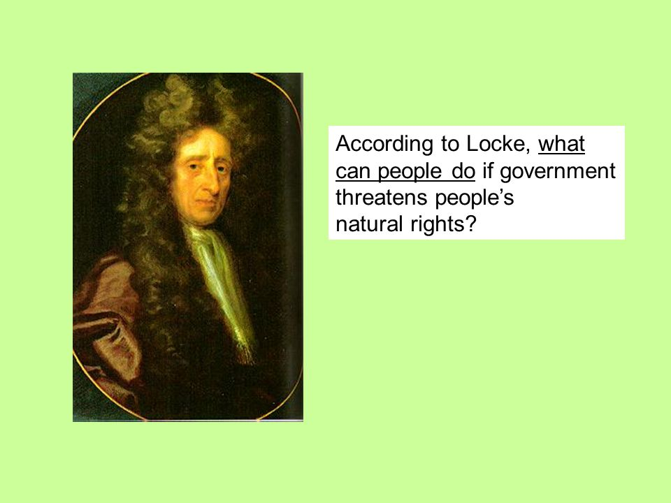 According to Locke, what can people do if government threatens people's natural rights