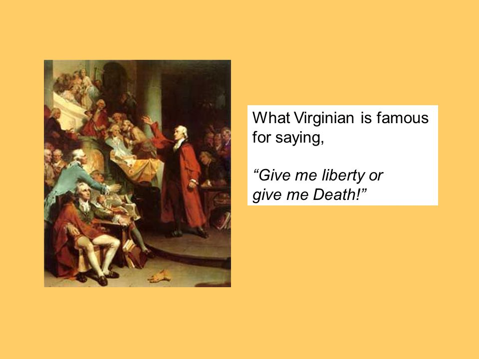 What Virginian is famous for saying, Give me liberty or give me Death!