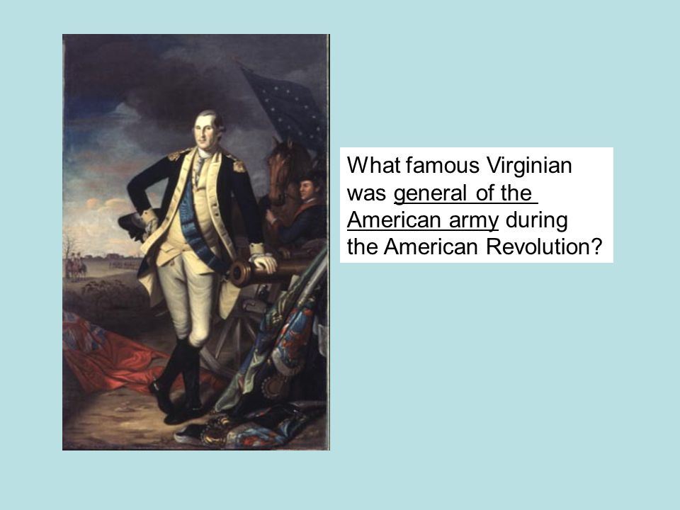 What famous Virginian was general of the American army during the American Revolution?