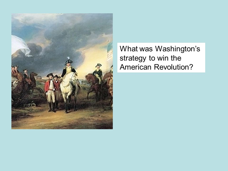 What was Washington's strategy to win the American Revolution
