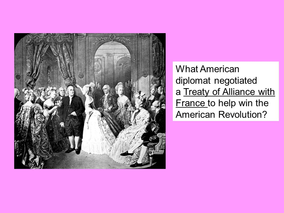 What American diplomat negotiated a Treaty of Alliance with France to help win the American Revolution?