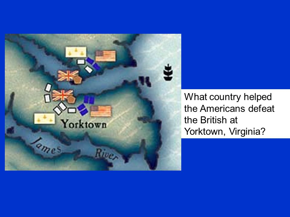 What country helped the Americans defeat the British at Yorktown, Virginia
