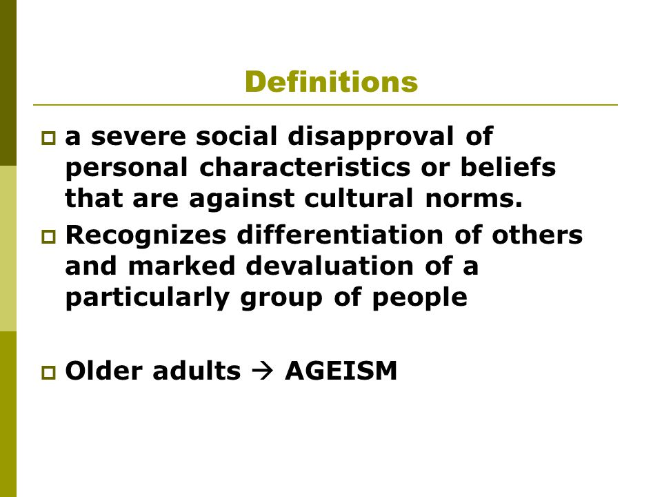 Definitions  a severe social disapproval of personal characteristics or beliefs that are against cultural norms.  Recognizes differentiation of othe